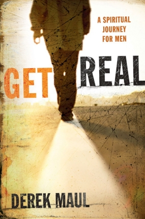 Get Real A Spiritual Journey for Men by Derek Maul