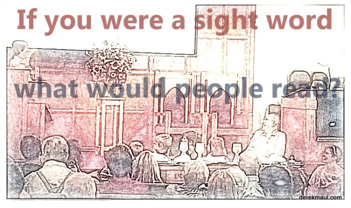 """if we were """"sight words"""" – what would peopleread?"""