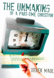 The Unmaking of a Part Time Christian