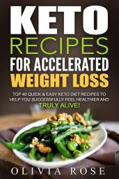 keto-recipes-for-accelerated-weight-loss-top-40-quick-easy-keto-diet-recipes-to-help-you-successfully-feel-healthier-and-truly-alive
